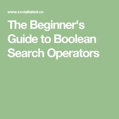 The Beginner's Guide to Boolean Search Operators