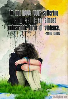 Quote on mental health stigma - To not have your suffering recognized is an almost unbearable form of violence.