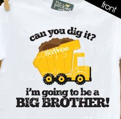 Big Brother shirt Can You Dig It Dump Truck  what an by zoeysattic, $16.50