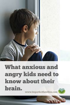 What anxious and angry kids need to know about their brain