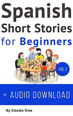 Spanish: Short Stories for Beginners + Audio Download: Improve your reading and listening skills in Spanish (Spanish Short Stories Book 2)