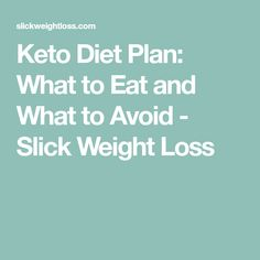 Keto Diet Plan: What to Eat and What to Avoid - Slick Weight Loss