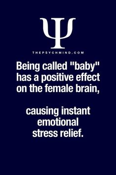 "being called ""baby"" had a positive effect on the female brain, causing instant emotional stress relief."