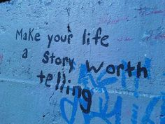 Make your life a story worth telling life quotes quotes quote life story inspiring motivation life sayings The Words, Everything Is Blue, Flower Girls, Inspire Me, Just In Case, Ravenclaw, Decir No, Quotes To Live By, Favorite Quotes