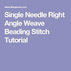 Single Needle Right Angle Weave Beading Stitch Tutorial