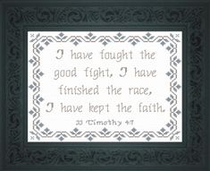 Cross Stitch Bible Verse II Timothy I have fought the good fight, I have finished the race, I have kept the faith. Scripture Verses, Bible Scriptures, Cross Stitch Designs, Cross Stitch Patterns, Timothy 4, Fight The Good Fight, Keep The Faith, Favorite Bible Verses, Nice Things