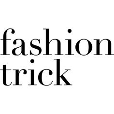 Fashion Trick text ❤ liked on Polyvore featuring articles, text, headline, magazine, quotes, phrase and saying