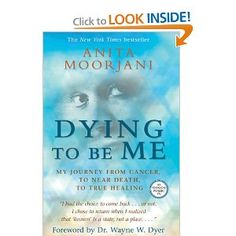 """Dying To Be Me: My Journey from Cancer, to Near Death, to True Healing;"" ...amazingly true story."