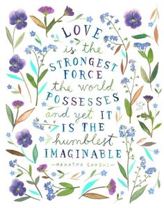 Love is the strongest force.Katie Daisy art with pressed flowers in the original. Pretty Words, Beautiful Words, Cool Words, Wise Words, Gandhi Quotes, Quotable Quotes, Quotes To Live By, Me Quotes, Qoutes