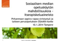 Pirkanmaan oppiva vapaa sivistystyö ja taiteen perusopetuksen OSAAVA-hanke Koulutuspäivä 10.1.2014 Sampola, Tampere Sosiaalisen median opetuskäytön mahdollisuu…