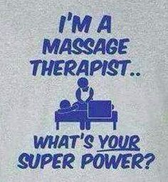 Super Power of Massage Therapist. Massage humor! Come visit us for your next massage in chillicothe, ohio www.yourplaceorminemassagecompany.webs.com