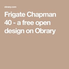 Frigate Chapman 40 - a free open design on Obrary