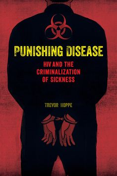 Books (PDF) Punishing Disease: HIV and the Criminalization of Sickness