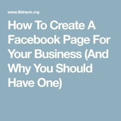How To Create A Facebook Page For Your Business (And Why You Should Have One)