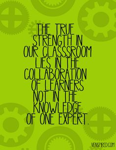 "The true strength in our classroom lies in the collaboration of learners, not in the knowledge of one expert. I like replacing the word ""classroom"" with ""school. Classroom Quotes, Classroom Posters, School Classroom, Future Classroom, Reggio Classroom, Classroom Decor, Education Posters, Education Degree, Classroom Walls"