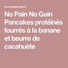 No Pain No Gain Pancakes protéinés fourrés à la banane et beurre de cacahuète