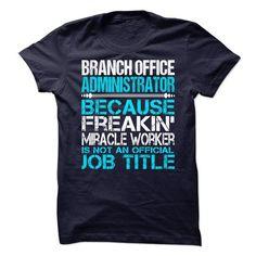 Branch Office Administrator T-Shirt Hoodie Sweatshirts iie. Check price ==► http://graphictshirts.xyz/?p=85062