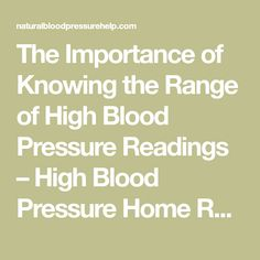 The Importance of Knowing the Range of High Blood Pressure Readings – High Blood Pressure Home Remedies
