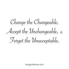 """♂ Quotes """"Change The Changeable Accept The Unchangeable Forget The Unacceptable.""""  Black & white #ecogentleman"""