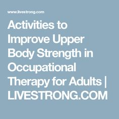 Activities to Improve Upper Body Strength in Occupational Therapy for Adults | LIVESTRONG.COM
