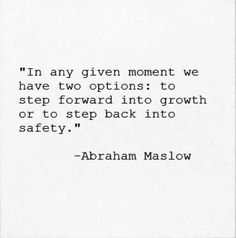 In any given moment we have two options: to step forward into growth or step back into safety. -Abraham Maslow Quote #quote #quotes