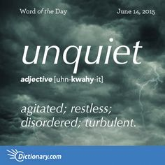 Today's Word of the Day is unquiet. Learn its definition, pronunciation, etymology and more. Join over 19 million fans who boost their vocabulary every day.