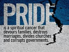 Proverbs 16:18 (KJV) Pride goeth before destruction, and an haughty spirit before a fall. This proverb is so true, yet many fail to recognize pride in their own lives until the ball drops.