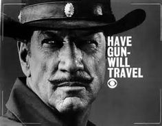 Have Gun Will Travel -- still one of the best Western series ever on TV. You can buy DVD's of the series, now, and they are worth every penny. Beautiful photography, direction, scripts and acting.