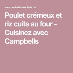 Poulet crémeux et riz cuits au four - Cuisinez avec Campbells