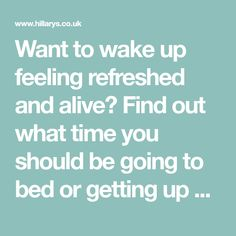 Want to wake up feeling refreshed and alive? Find out what time you should be going to bed or getting up by using the Sleep Calculator.