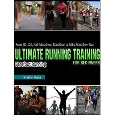 Running For Beginners: 5K, 10K, Half-Marathon, Marathon, Ultra Marathon & Barefoot Running Program (Kindle Edition)