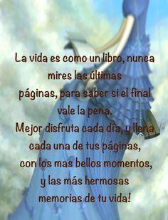 〽️La vida es como un libro, nunca mires las últimas páginas, para saber si el final vale la pena....