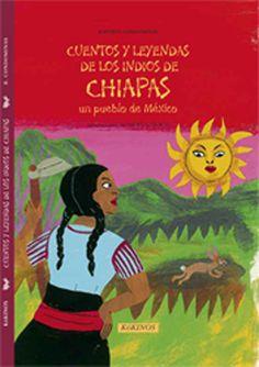 Cuentos y leyendas de los indios de Chiapas, un pueblo de México. Editorial Kókinos