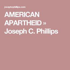 AMERICAN APARTHEID » Joseph C. Phillips