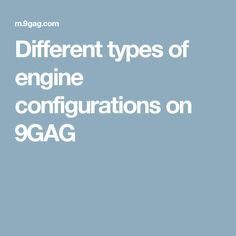 Different types of engine configurations on 9GAG