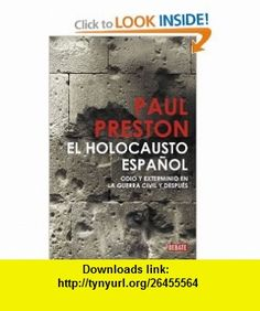 El holocausto espanol / The Spanish Holocaust Odio y exterminio en la Guerra Civil y despues / Hate and Extermination in the Civil War and After (Spanish Edition) (9788483068526) Paul Preston, Catalina Martinez Munoz, Eugenia Vazquez Nacarino , ISBN-10: 8483068524  , ISBN-13: 978-8483068526 ,  , tutorials , pdf , ebook , torrent , downloads , rapidshare , filesonic , hotfile , megaupload , fileserve