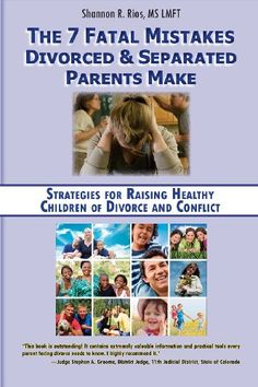 The 7 Fatal Mistakes Divorced and Separated Parents Make:: Strategies for Raising Healthy Children of Divorce and Conflict by Shannon R. Rios.