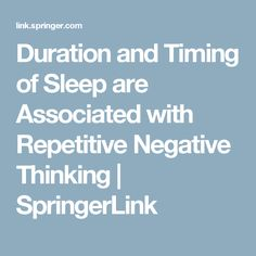Duration and Timing of Sleep are Associated with Repetitive Negative Thinking         | SpringerLink