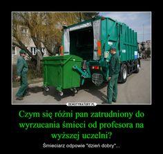 Czym się różni pan zatrudniony do wyrzucania śmieci od profesora na wyższej uczelni?