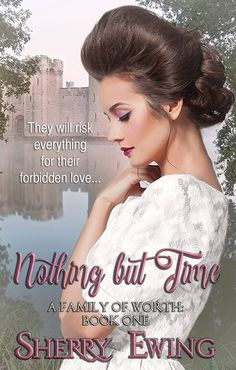 Nothing But Time: A Family of Worth, Book One.  A new Regency era series by Sherry Ewing. Amazon: http://amzn.to/2tGAMdp