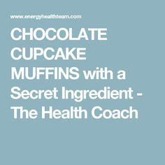 CHOCOLATE CUPCAKE MUFFINS with a Secret Ingredient - The Health Coach