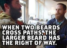 There are strict rules of etiquette that must be observed. | 22 Reasons Bearded Men Are Better