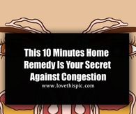 This 10 Minutes Home Remedy Is Your Secret Against Congestion