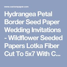 Hydrangea Petal Border Seed Paper Wedding Invitations - Wildflower Seeded Papers Lotka Fiber Cut To 5x7 With Color Print
