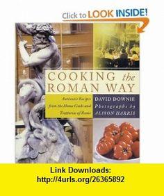 Cooking the Roman Way (9780060188924) David Downie , ISBN-10: 0060188928  , ISBN-13: 978-0060188924 ,  , tutorials , pdf , ebook , torrent , downloads , rapidshare , filesonic , hotfile , megaupload , fileserve