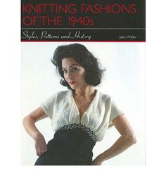 Knitting Fashions of the 1940's: Styles, Patterns and History by Jane Waller