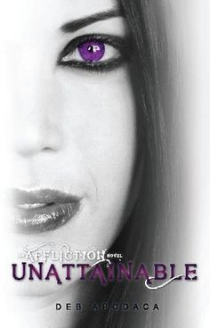 Free Kindle Book For A Limited Time : Unattainable ((An Affliction Novel #2)) by Deb Apodaca