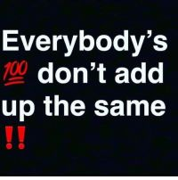 Everybody's 100 Don't Add Up the Same Up Quotes, Boss Quotes, Real Life Quotes, Self Love Quotes, Fact Quotes, Queen Quotes, Wisdom Quotes, Qoutes, Gangster Quotes