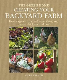 Creating Your Backyard Farm: How to Grow Fruit and Vegeta...