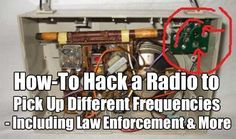 How to Hack a Radio to Pick Up Different Frequencies - Including Law Enforcement & More. This hack is amazing and in am emergency may just save your bacon.